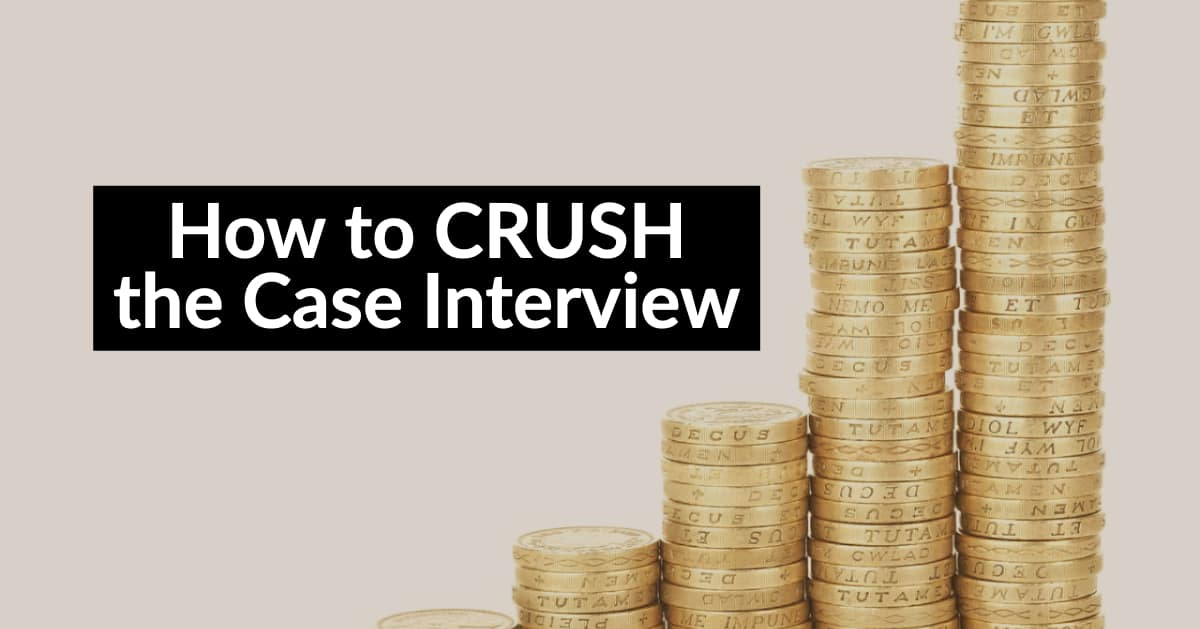 How to Crush the Case Interview