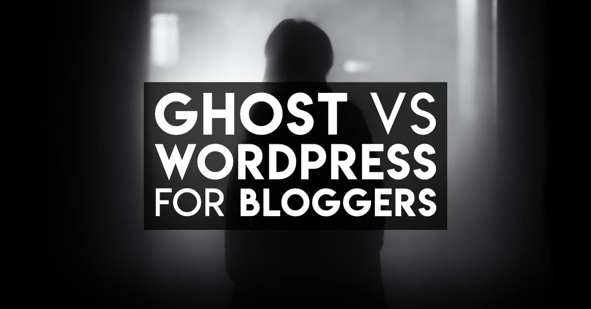 Ghost vs WordPress for bloggers - why you should try Ghost