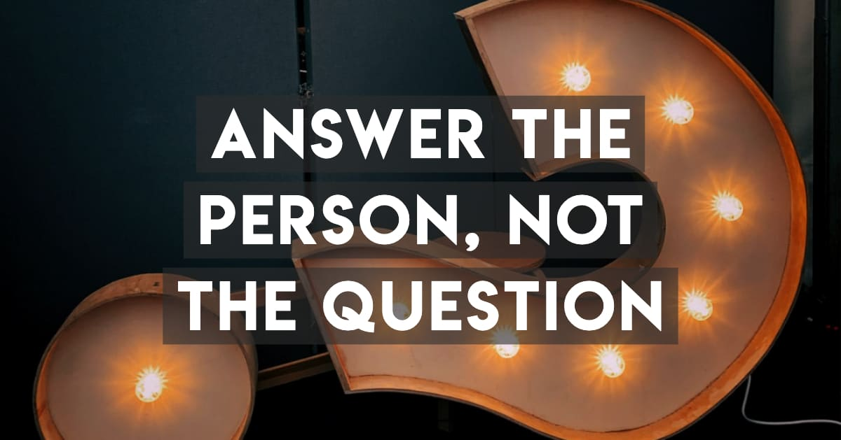 Answer the person, not the question