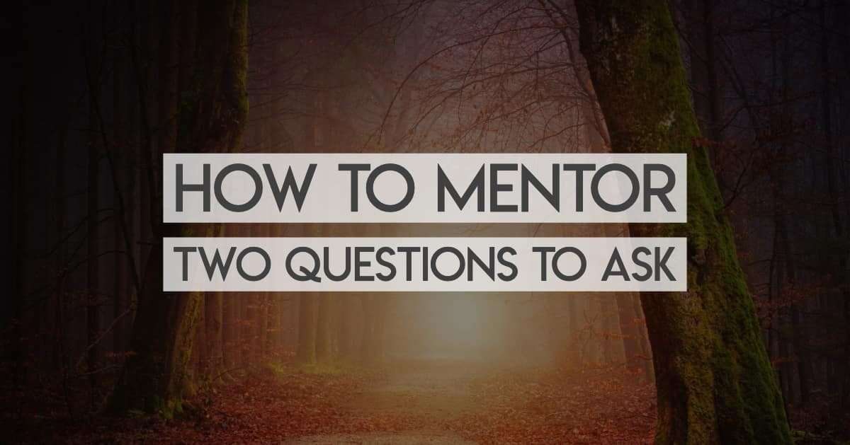 How to Mentor: Two questions to Ask Every Mentee