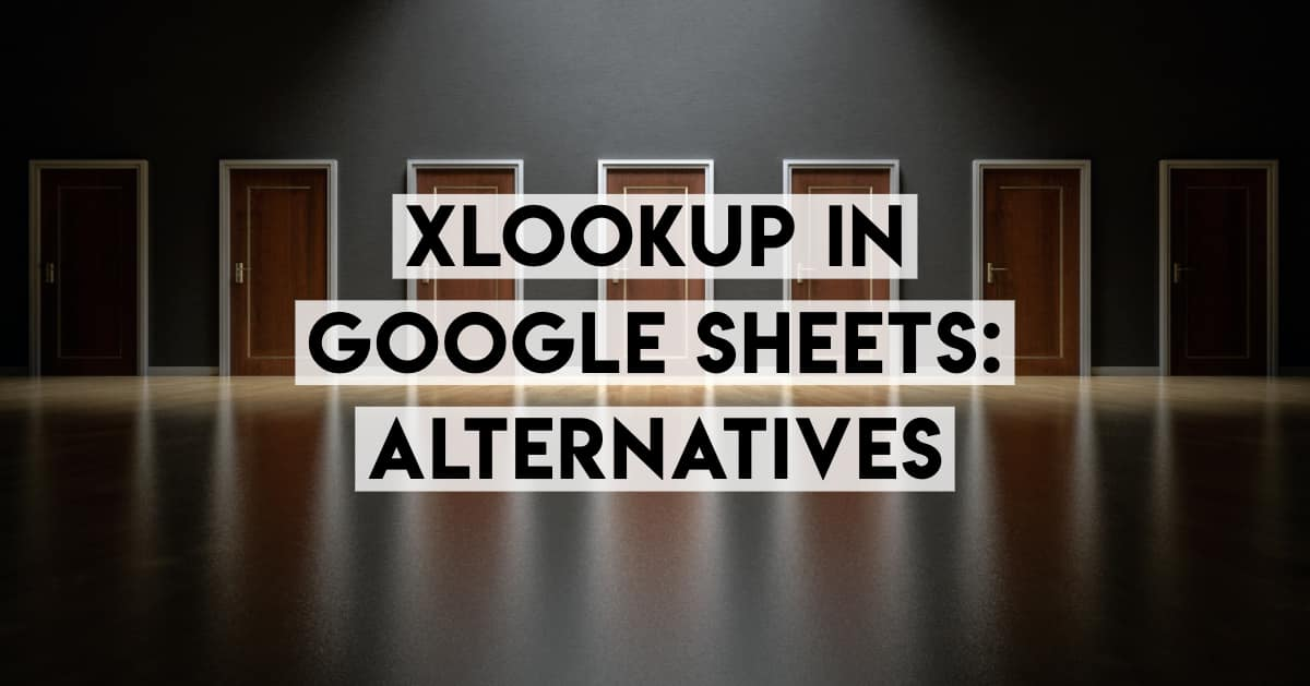 XLOOKUP in Google Sheets: Equivalents and Alternatives
