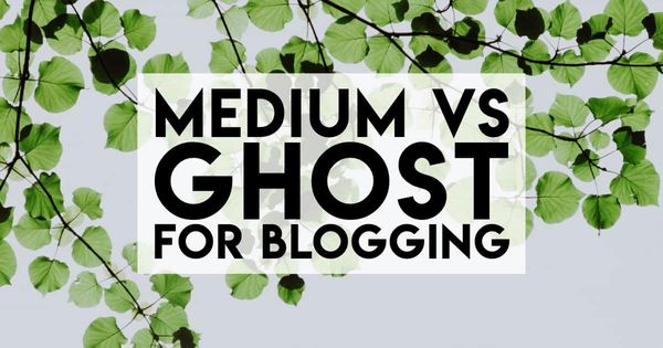 Ghost vs Medium for Blogging: Seven Reasons to Choose Ghost