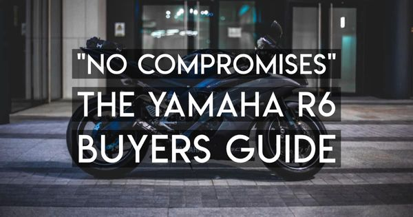 "Why and How to Buy a Yamaha R6: ""No Compromises"""