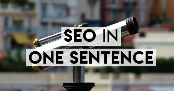 SEO Explained Simply in One (Short) Sentence