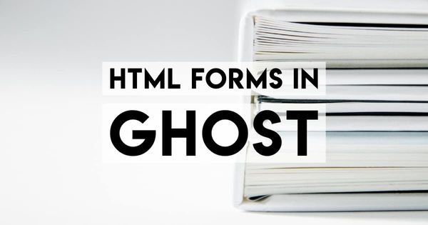 Beautiful Forms in Ghost — Using HTML