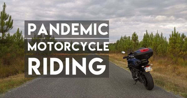 Riding Motorcycles During The Pandemic: 3 Reasons Why Not